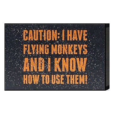 Artistic Reflections Just Sayin 'Caution: I Have Flying Monkeys' by Tonya Textual Art