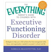 The Everything Parent's Guide to Children With Executive Functioning Disorder