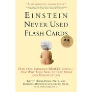 Einstein Never Used Flashcards: How Our Children Really Learn--and Why They Need To Play More And Memorize Less
