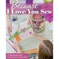 C&T Publishing in.Because I Love You Sewin. Book