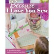 "C&T Publishing ""Because I Love You Sew"" Book"