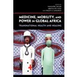 "Indiana University Press ""Medicine, Mobility, and Power in Global Africa"" Book"