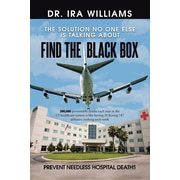 iUniverse Find the Black Box: Prevent Needless Hospital Deaths Book