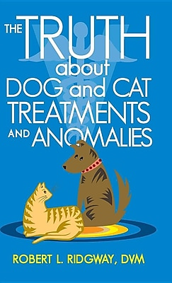 iUniverse The Truth about Dog and Cat Treatments and Anomalies Hardcover Book 1431857