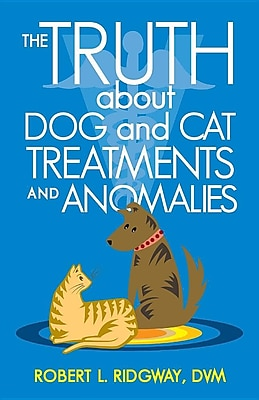 iUniverse The Truth about Dog and Cat Treatments and Anomalies Paperback Book 1431858