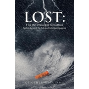 "Xlibris Corporation ""Lost: A True Story of Navigating the Healthcare System.."" Book"