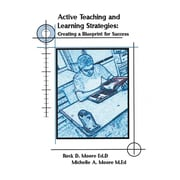 Active Teaching & Learning Strategies: Creating A Blueprint For Success