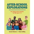 After-School Explorations: Fun, Ready-to-Use Activities for Kids Ages 5-12