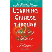 Learning Chinese through Reading Chinese Idioms (Pocket Edition): English, Chinese and Pinyin Version