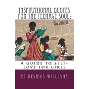 Inspirational Quotes for the Teenage Soul:: A guide to self-love for girls