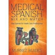 Medical Spanish Mix and Match: Easy Spanish for Health Care Professionals