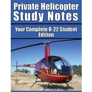 Private Helicopter Study Notes: Your Complete R-22 Supplement (Professional Helicopter Pilot) (Volume 1)