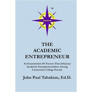 The Academic Entrepreneur: An Examination Of Factors That Influence Academic Entrepreneurialism Among Community College Faculty