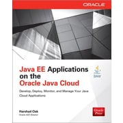 Java EE Applications on Oracle Java Cloud: Develop, Deploy, Monitor, and Manage Your Java Cloud Applications (Oracle Press)