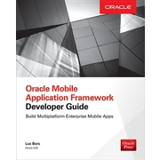 Oracle Mobile Application Framework Developer Guide: Build Multiplatform Enterprise Mobile Apps