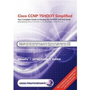 Cisco CCNP TSHOOT Simplified: Your Complete Guide to Passing the Cisco CCNP TSHOOT 642-832 Exam