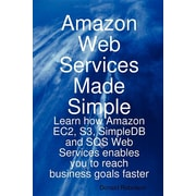 Amazon Web Service Made Simple: Learn How Amazon EC2, S3, SimpleDB & SQS Web Services Enables You to Reach Business Goals Faster