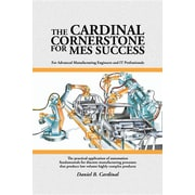 The Cardinal Cornerstone for Mes Success: For Advanced Manufacturing Engineers and It Professionals