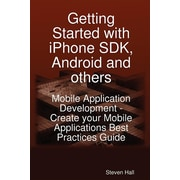 Getting Started with IPhone SDK, Android and Others: Mobile Application Development