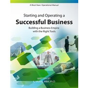 Starting and Operating a Successful Business: A Must Have Operational Manual: Building A Business Empire with the Right Tools