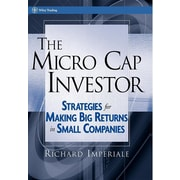 The Micro Cap Investor: Strategies for Making Big Returns in Small Companies (Wiley Trading)