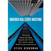 Maverick Real Estate Investing: The Art of Buying and Selling Properties Like Trump, Zell, Simon