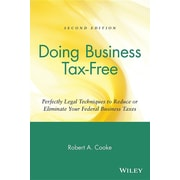 Doing Business Tax-Free: Perfectly Legal Techniques to Reduce or Eliminate Your Federal Business Taxes, 2nd Edition