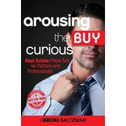 Arousing the Buy Curious: Real Estate Pillow Talk for Patrons and Professionals-Safe for Work Edition