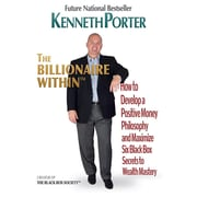 The Billionaire Within: How to Develop a Positive Money Philosophy and Maximize Six Black Box Secrets to Wealth Mastery