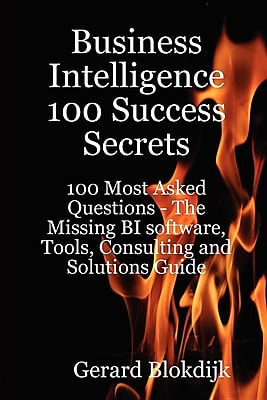 Business Intelligence 100 Success Secrets - 100 Most Asked Questions 1423355
