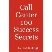 Call Center 100 Success Secrets: The Complete Guide to Starting, Running, and Improving Your Call Center