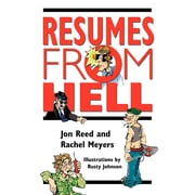 Resumes from Hell: How (Not) to Write a Resume and Succeed in Your Job Search by Learning from Career-Killing Blunders