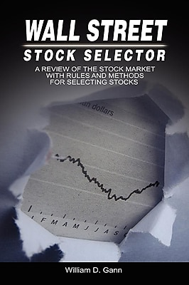 Wall Street Stock Selector: A Review of the Stock Market with Rules and Methods for Selecting Stocks 1423660