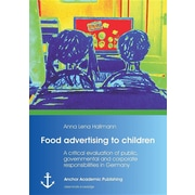 Food Advertising to Children: A Critical Evaluation of Public, Governmental and Corporate Responsibilities in Germany