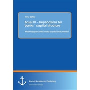 Basel III - Implications for banks capital structure: What happens with hybrid capital instruments?