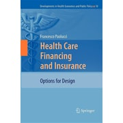 Health Care Financing and Insurance: Options for Design (Developments in Health Economics and Public Policy)