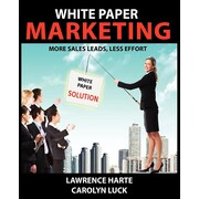 White Paper Marketing; More Sales Leads, Less Effort
