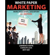 White Paper Marketing; More Sales Leads, Less Effort (PB)