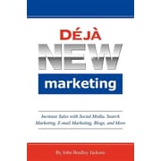 Deja New Marketing: Increase Sales with Social Media, Search Marketing, E-mail Marketing, Blogs, and More