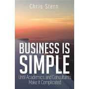 Business is Simple: Until Academics and Consultants Make it Complicated (PB)