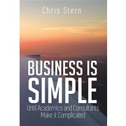 Business Is Simple: Until Academics and Consultants Make It Complicated