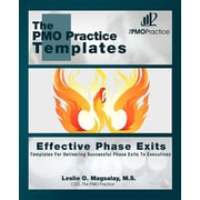 The PMO Practice Templates: Effective Phase Exits: Templates for Delivering Successful Phase Exits to the Executives
