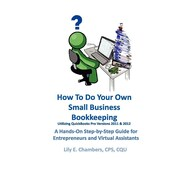 How To Do Your Own Small Business Bookkeeping Utilizing QuickBooks Pro Versions 2011 & 2012