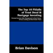 The Top 10 Pitfalls of Trust Deed & Mortgage Investing: Personal Investor Risk Management in Hard Money