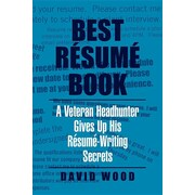 Best Resume Book: A Veteran Headhunter Gives Up His Resume-Writing Secrets