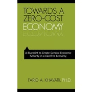 Towards A Zero-Cost Economy: A Blueprint to Create General Economic Security in a Carefree Economy