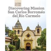 Discovering Mission San Carlos Borromeo del Rio Carmelo (California Missions)