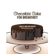 Chocolate Cake for Breakfast!