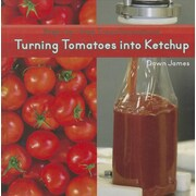 Turning Tomatoes Into Ketchup (Step-By-Step Transformations)