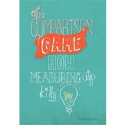 The Comparison Game: How Measuring Up Kills Our Joy